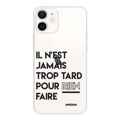 Coque iPhone 12 mini souple transparente Il N'Est Jamais trop Tard Pour Rien Faire Motif Ecriture Tendance Evetane
