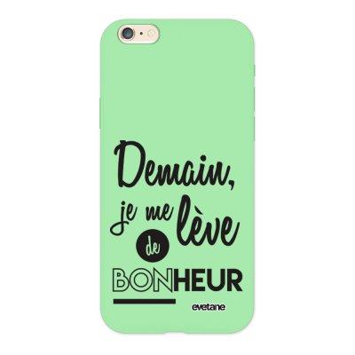Coque iPhone 6/6S Silicone Liquide Douce vert pâle Demain Je Me Lève De Bonheur Ecriture Tendance et Design Evetane.