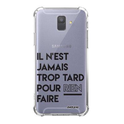 Coque Samsung Galaxy A6 2018 anti-choc souple avec angles renforcés transparente Il N'Est Jamais trop Tard Pour Rien Faire Tendance Evetane